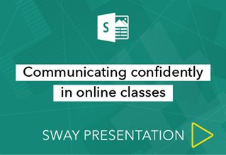 Sway presenation logo with words Communicating confidently in online classes