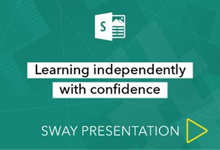 Sway presenation logo with words Learning independantly with confidence