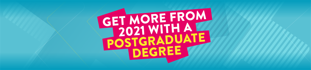 Get more from 2021 with a postgraduate degree