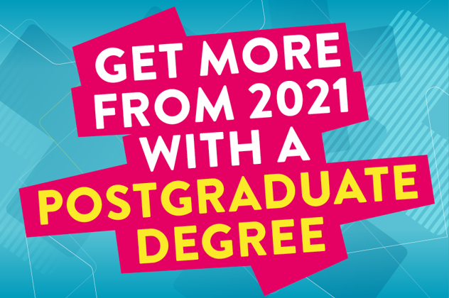 Graphic image with words Get more from 2021 with a Postgraduate degree